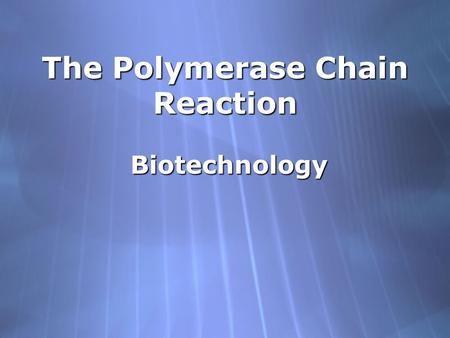The Polymerase Chain Reaction Biotechnology. Polymerase Chain Reaction  Amplification of DNA in vitro  Developed in 1984 by Kary Mullis (who worked.