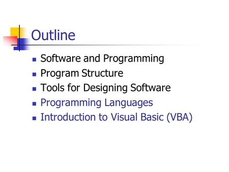 Outline Software and Programming Program Structure Tools for Designing Software Programming Languages Introduction to Visual Basic (VBA)