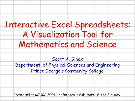 Interactive Excel Spreadsheets: A Visualization Tool for Mathematics and Science Scott A. Sinex Department of Physical Sciences and Engineering Prince.