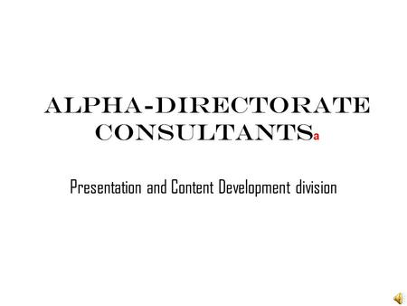 Alpha-Directorate Consultants a Presentation and Content Development division.