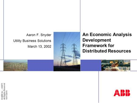 © ABB Inc. - USETI All Rights Reserved 10/17/2015 Insert image here An Economic Analysis Development Framework for Distributed Resources Aaron F. Snyder.