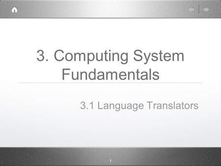 1 3. Computing System Fundamentals 3.1 Language Translators.