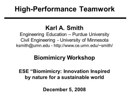 High-Performance Teamwork Karl A. Smith Engineering Education – Purdue University Civil Engineering - University of Minnesota -