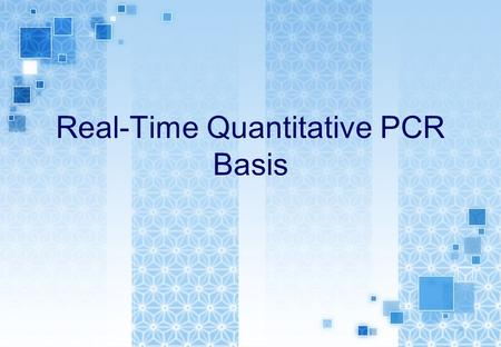 Real-Time Quantitative PCR Basis