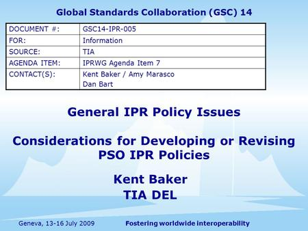 Fostering worldwide interoperabilityGeneva, 13-16 July 2009 General IPR Policy Issues Considerations for Developing or Revising PSO IPR Policies Kent Baker.