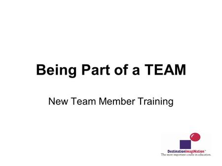 Being Part of a TEAM New Team Member Training. Congratulations! You are now part of a very large family…. You are a member of a DI Team! Let the fun and.