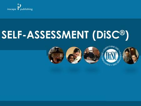 SELF-ASSESSMENT (DiSC ® ). Overview  Objectives of DiSC ®  Four Dimensions of Behavior  Letting DiSC Work for You.