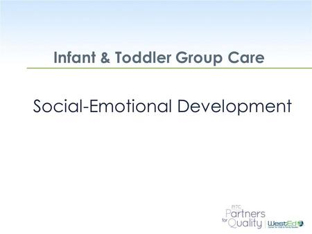 WestEd.org Infant & Toddler Group Care Social-Emotional Development.