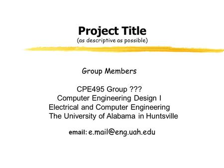 Project Title (as descriptive as possible) Group Members CPE495 Group ??? Computer Engineering Design I Electrical and Computer Engineering The University.