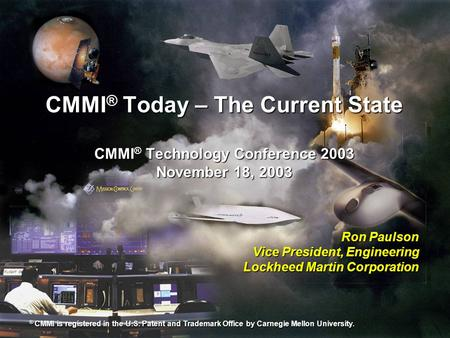 EngMat/JWS.PPT 10/17/2015 1 CMMI ® Today – The Current State CMMI ® Technology Conference 2003 November 18, 2003 Ron Paulson Vice President, Engineering.