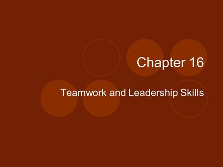 Chapter 16 Teamwork and Leadership Skills. What is Teamwork? Teamwork: working with others to achieve a common goal. What are some examples of teamwork?