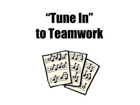 """Tune In"" to Teamwork Essential Questions: 1. Who are your teammates? 2. What are the benefits of teamwork?"