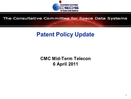 Patent Policy Update CMC Mid-Term Telecon 6 April 2011 1.