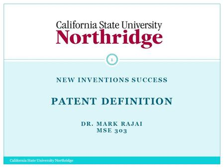 NEW INVENTIONS SUCCESS PATENT DEFINITION DR. MARK RAJAI MSE 303 1 California State University Northridge.