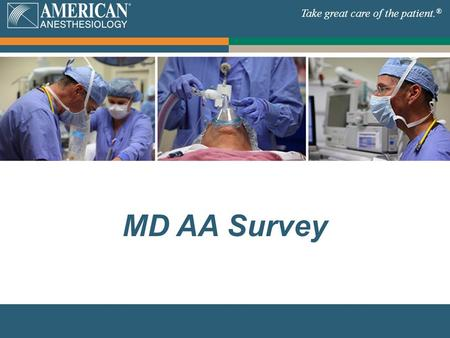 Take great care of the patient. ® MD AA Survey Take great care of the patient. ®