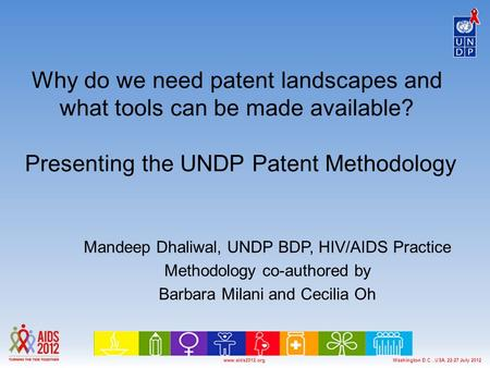 Washington D.C., USA, 22-27 July 2012www.aids2012.org Why do we need patent landscapes and what tools can be made available? Presenting the UNDP Patent.