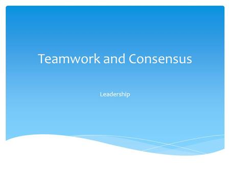 Teamwork and Consensus Leadership. 1.Information Seeker  asks questions, looks for new ideas, willing to research, open to new ideas 2.Tension Reliever.