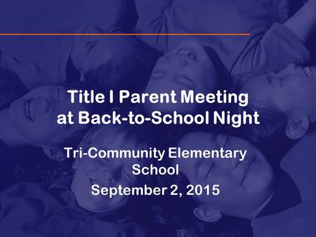 Title I Parent Meeting at Back-to-School Night Tri-Community Elementary School September 2, 2015.