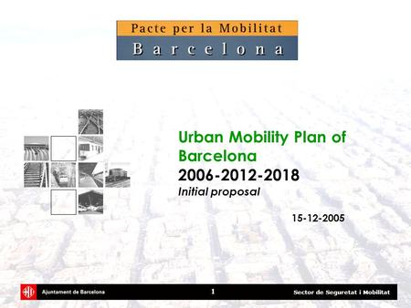 Sector de Seguretat i Mobilitat 1 Urban Mobility Plan of Barcelona 2006-2012-2018 Initial proposal 15-12-2005.