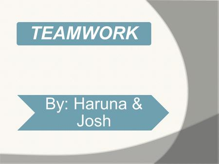 TEAMWORK By: Haruna & Josh. Is a joint action by a group of people, in which each person subordinates his or her individual interests and opinions to.
