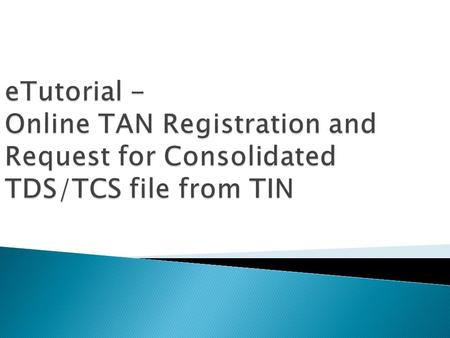 Click here to register TAN online Online TAN Registration.