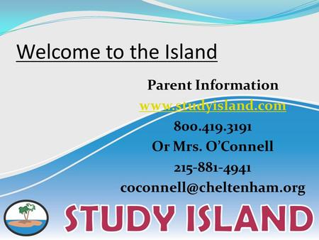 Welcome to the Island Parent Information  800.419.3191 Or Mrs. O'Connell 215-881-4941