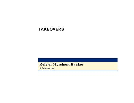 Role of Merchant Banker 18 February 2006 TAKEOVERS.