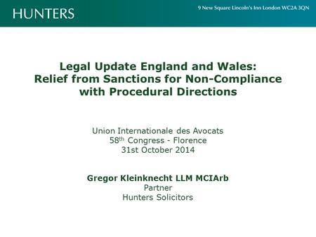 Legal Update England and Wales: Relief from Sanctions for Non-Compliance with Procedural Directions Union Internationale des Avocats 58 th Congress - Florence.