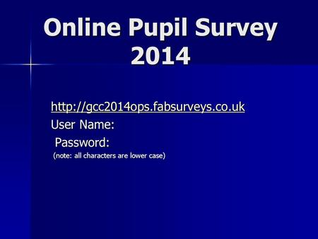 Online Pupil Survey 2014  User Name: Password: Password: (note: all characters are lower case) (note: all characters.
