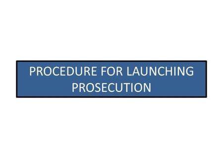 PROCEDURE FOR LAUNCHING PROSECUTION. After identification of potential cases for prosecution by the CPC – TDS in case of mandatory processing or otherwise,