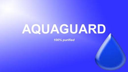 AQUAGUARD 100% purified. SALES IN 2014-15 PURIFICATION TECHNOLOGY STORAGE CAPACITY INSTALATIONSOLD UNITS PRICE PER UNIT TOTAL RO+UF+UV50 LitersTable Top3000$22968,700.