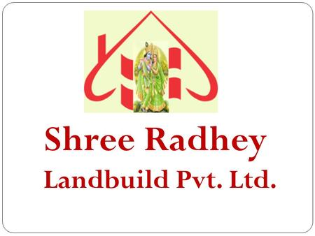 Shree Radhey Landbuild Pvt. Ltd.. Shree Radhey Landbuild pvt. ltd A Business That Can Full-fill Your Dreams.