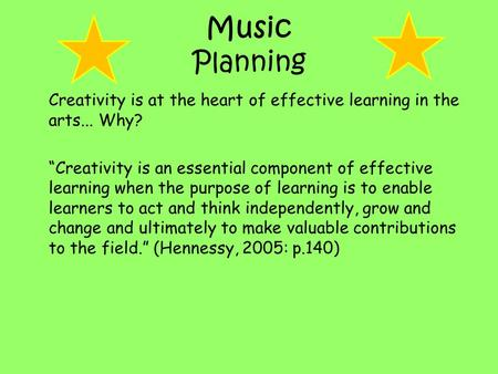"Music Planning Creativity is at the heart of effective learning in the arts... Why? ""Creativity is an essential component of effective learning when the."