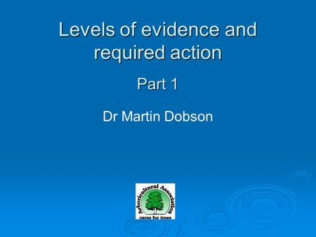 Dr Martin Dobson Levels of evidence and required action Part 1.
