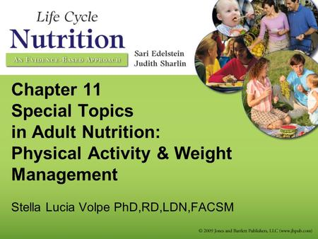 Chapter 11 Special Topics in Adult Nutrition: Physical Activity & Weight Management Stella Lucia Volpe PhD,RD,LDN,FACSM.