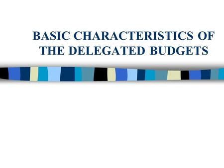 BASIC CHARACTERISTICS OF THE DELEGATED BUDGETS. DELEGATED BUDGETS IN EDUCATION Motives for Implementation of the System of the Delegated Budgets First.