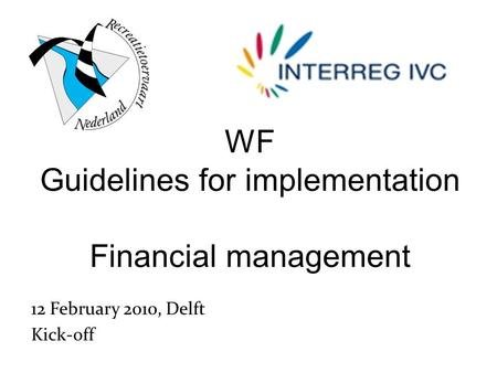 WF Guidelines for implementation Financial management 12 February 2010, Delft Kick-off meeting.