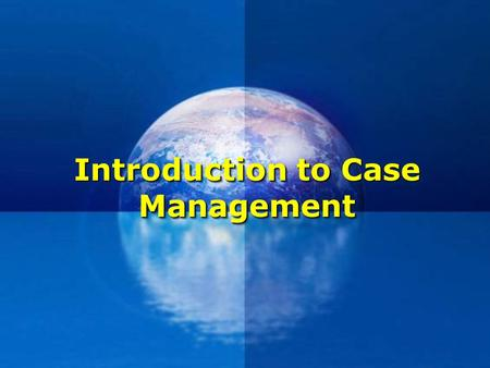 Introduction to Case Management. Why Case Management ?  The context of care is changing; we now have an ageing population and an increase in chronic.