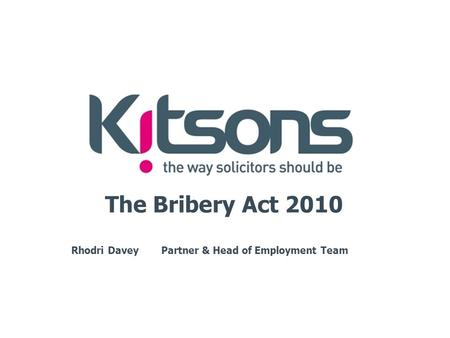 The Bribery Act 2010 Rhodri DaveyPartner & Head of Employment Team.