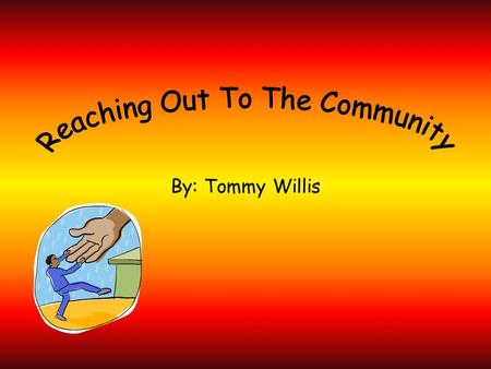 By: Tommy Willis. Community Service Throughout my life I have been performing many different services to the community. Since I was younger it has always.