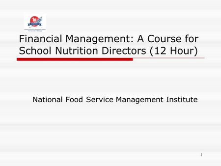 1 Financial Management: A Course for School Nutrition Directors (12 Hour) National Food Service Management Institute.