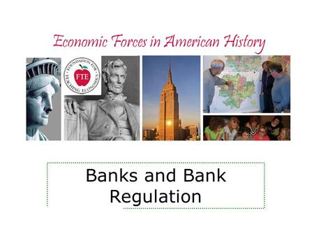 Economic Forces in American History Banks and Bank Regulation.