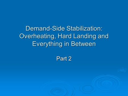 Demand-Side Stabilization: Overheating, Hard Landing and Everything in Between Part 2.
