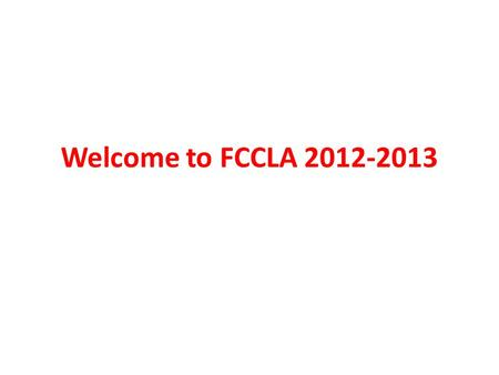 Welcome to FCCLA 2012-2013. Agenda Meeting dates- 4 th Tuesday of every month If Tuesday falls on a holiday, meeting will be rescheduled Membership Guidelines.