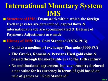 International Monetary System IMS n Structure of IMS: Framework within which the foreign Exchange rates are determined, capital flows & international trade.
