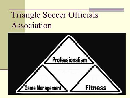 Triangle Soccer Officials Association. MANY THANKS! To Ed Alston and his 25+ years of service to Middle and High School Soccer!
