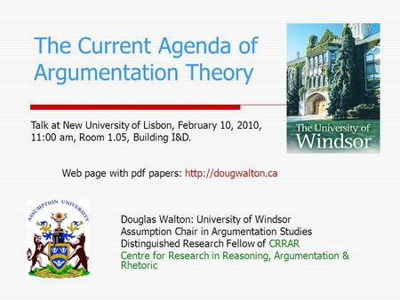 The Current Agenda of Argumentation Theory Douglas Walton: University of Windsor Assumption Chair in Argumentation Studies Distinguished Research Fellow.