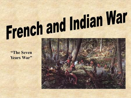 "French and Indian War ""The Seven Years War""."