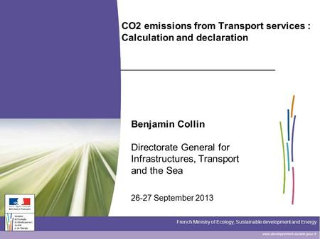 Www.developpement-durable.gouv.fr French Ministry of Ecology, Sustainable development and Energy CO2 emissions from Transport services : Calculation and.