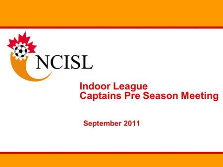 Indoor League Captains Pre Season Meeting September 2011.